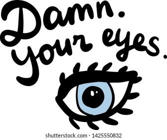 Damn. Your eyes hand drawn vector illustration in cartoon style.