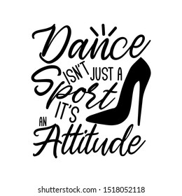 Dance isn't just a sport it's an attitude-positive saying text, with hand drawn high-heel shoe silhouette. Good for textile, t-shirt, banner ,poster, print on gift.