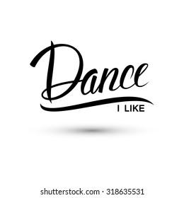 Dance. I like dance. Handwritten word. Vector illustration.
