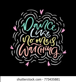 Dance like no one is watching poster design with hand lettered phrase. Perfect for dance studio decor, gift, apparel design for dancers. Unique creative typographic illustration in modern style.