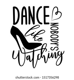 Dance like nobody's watching-positive saying text, with hand drawn high-heel shoe silhouette, and heart. Good for textile, t-shirt, banner ,poster, print on gift.