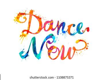 Dance now. Hand written vector doodle font inscription of splash paint letters