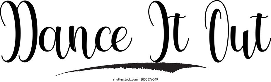 Dance It Out Cursive Calligraphy Black Color Text On White Background