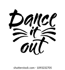 Dance it out quote lettering. Dance studio calligraphy inspiration graphic design typography element. Hand written calligraphy style postcard. Cute simple vector lettering. Hand written sign. Vector