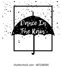 Dance In The Rain. Typographic print poster. T shirt hand lettered calligraphic design. Fashion style illustration. Fashion quote.