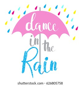 Dance in the rain . Typography graphic print, Abstract fashion drawing for t-shirts. creative design for girls. Illustration in modern style for clothes. Girlish print