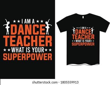 I'm a dance teacher what's your superpower- Teachers day T-shirt design,  Happy world's teachers day, T-shirt design for teachers day, t shirt design ideas