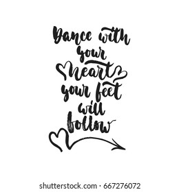 Dance with your heart Your feet will follow - hand drawn dancing lettering quote isolated on the white background. Fun brush ink inscription for photo overlays, greeting card or print, poster design