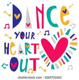 Dance your heart out. Print for card, t-shirt, poster, message, case, fabric, textile, clothes.