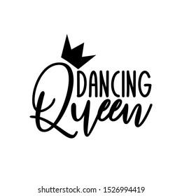 Dancing Queen- positive handwritten text. Good for greeting card and  t-shirt print, flyer, poster design, mug.