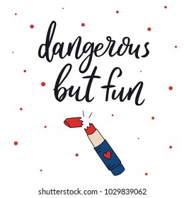 Dangerous but fun. Hand drawn lettering script. Vector funny quote. Sarcasm quote. Funny vector inspiration phrase.