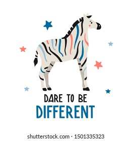 Dare to be different. Cute hand drawn colorful zebra. Funny cartooon animal. Africa, safari. Flat llustration, poster, print for kids t-shirt, baby wear. Slogan, inspirational, motivation quote