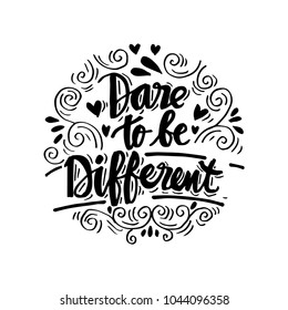 Dare to be different lettering. Motivational quote.