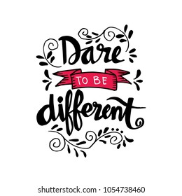 Dare to be different lettering quote.