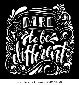 Dare to be different.Inspirational quote.Hand drawn illustration with hand lettering.