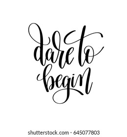 dare to begin black and white hand lettering inscription, handwritten motivational and inspirational positive quote, calligraphy vector illustration