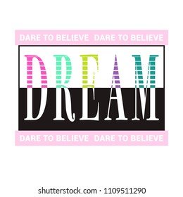 Dare To Believe Dream Slogan for Tshirt Graphic Vector Print