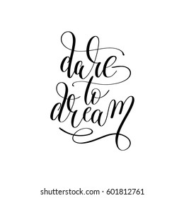dare to dream hand lettering positive inspirational quote, calligraphy vector illustration