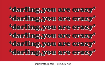 'DARLING YOU ARE CRAZY' slogan graphic