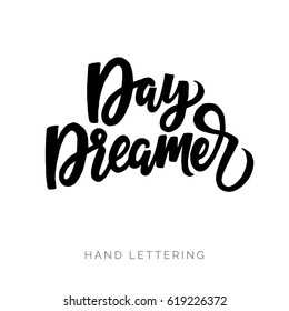 Day dreamer. Hand drawn quote for your design. Unique modern lettering. Can be used for print (bags, posters, cards, stationery) and for web (banners, ads).