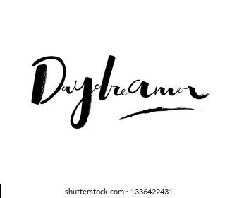 Day dreamer. Quote for day dreamer. Handwritten phrase. Careless inscription day dreamer. Inscription for the dreamer.