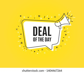 Deal of the day symbol. Megaphone banner. Special offer price sign. Advertising discounts symbol. Loudspeaker with speech bubble. Day deal sign. Marketing and advertising tag. Vector