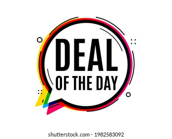 Deal of the day symbol. Speech bubble vector banner. Special offer price sign. Advertising discounts symbol. Thought or dialogue speech balloon shape. Day deal chat think bubble. Vector