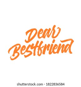 Dear bestfriend. Lettering inscription. Modern brush calligraphy. typography design. Hand written type. Simple vector sign. Vector illustration