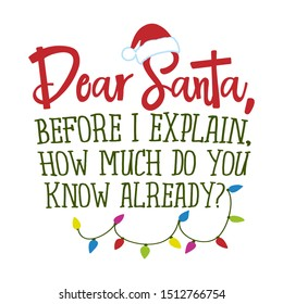 Dear Santa, before I explain, how much do you know already? - Hand drawn lettering for Xmas greetings cards, invitations. Good for t-shirt, mug, gift, printing press. Holiday quotes.