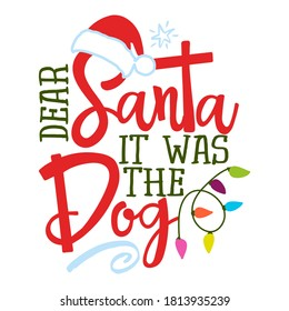 Dear Santa, it was the dog - Funny phrase for Christmas. Hand drawn lettering for Xmas greeting cards, invitations. Good for t-shirt, mug, gift, printing press, holiday quotes