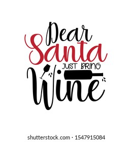 Dear Santa just bring wine- funny Christmas text, with bottle and glass silhouette. Good for greeting card and  t-shirt print, flyer, poster design, mug.
