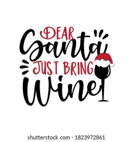 Dear Santa Just Bring Wine- funny Christmas phrase with wine glass in Santa's hat. Good for t shirt pint , poster, banner, greeting card and gift design.