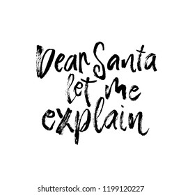 Dear Santa let me explain. Christmas calligraphic card. Handwritten modern brush lettering. Isolated on white background.