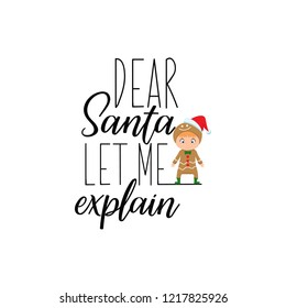 Dear Santa, let me explain. Lettering. Hand drawn vector illustration. element for flyers, banner, t-shirt and posters winter holiday design. Modern calligraphy. Funny Christmas text