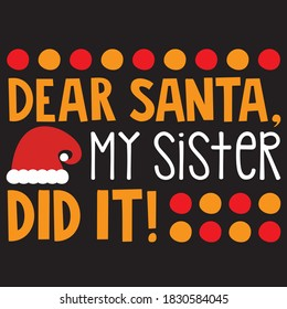dear Santa my sister did it! t shirt design, you can download vector file.