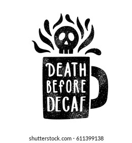 Death before decaf. Cup silhouette and lettering. Vector illustration
