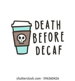 Death before decaf. Cute cartoon hand drawn illustration