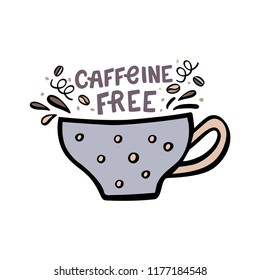 Decaffeinated coffee cup with hand drawn lettering and design elements . Hand drawn vector illustration.