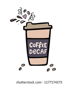 Decaffeinated coffee cup with handdrawn lettering. Coffee to go cup. Handdrawn vector illustration.