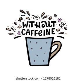 Decaffeinated coffee cup with handdrawn lettering Without Caffeine and design elements . Handdrawn vector illustration.