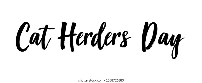 December 15. Cat Herders Day is observed annually on December 15. This holiday is for those of us whose life or job is like herding cats. Lettering Cat Herders Day.