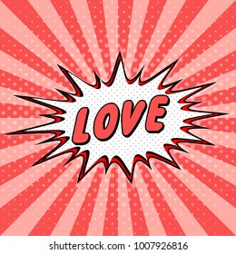 Declaration of love pop art comic speech bubble halftone. Love valentine cartoon explosion Loving you Vector, for valentines day