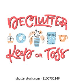 Declutter: hand drawn  illustration with lettering. Getting rid of home clutter. Could be used as a poster or a blog post illustration.