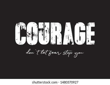 Decorative Courage Don't Let Fear Stop You Text for Fashion and Poster Prints