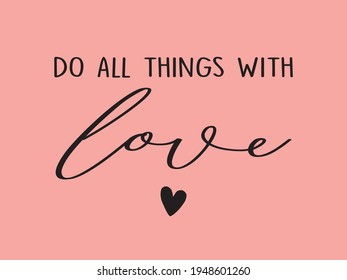 Decorative Do All Things with Love Text for Fashion, Card and Poster Prints