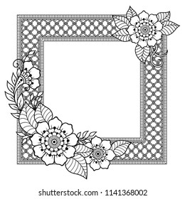 Decorative frame with flowers in mehndi style designed in oriental themes. Indian traditional pattern for drawings of henna, tattoos and design of covers books, notebooks, caskets.