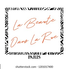 Decorative frame shaped Zebra Skin Pattern with la beauté dans la rue ( Beauty Is in the Street ) Slogan print.