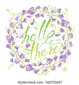 Decorative handdrawn floral round frame with sweet pea flowers, isolated on white background. Hand written calligraphic text Hello there. Holiday design element.