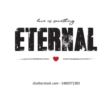 Decorative Love is Something Eternal Text for Fashion and Poster Prints