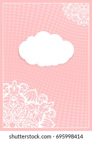 Decorative Postcard Template with Elements of Lace Flower Pattern, Paper Clouds for Text, Background Ornaments from Circles. Vector illustration. Pink color. For Design Invitations, Postcards